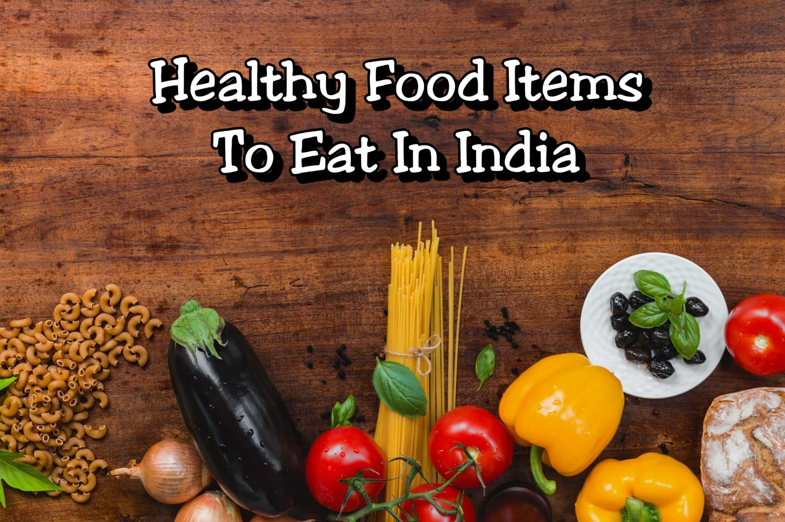 10 Healthy Food Items That One Must Consume In India Voxytalksy