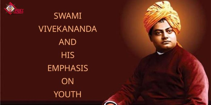 Swami Vivekananda And His Emphasis On Youth VoxyTalksy